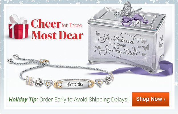 Cheer for Those Most Dear - Holiday Tip: Order Early to Avoid Shipping Delays! - Shop Now