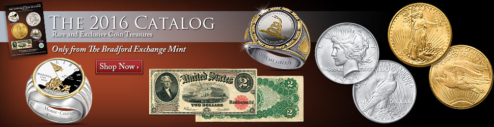 The 2016 Catalog - Rare and Exclusive Coin Treasures - Only from The Bradford Exchange Mint - Shop Now