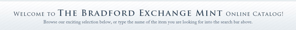 Welcome to The Bradford Exchange Mint Online Catalog!