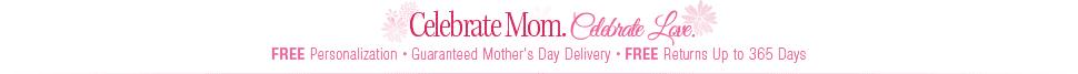Celebrate Mom. Celebrate Love.