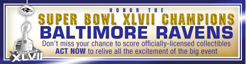 Honor the Super Bowl XLVII Champions Baltimore Ravens - Don't miss your chance to score officially-licensed collectibles - ACT NOW to relive all the excitement of the big event