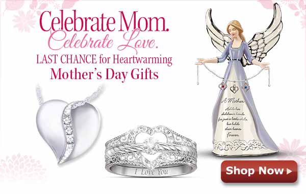 Celebrate Mom. Celebrate Love. LAST CHANCE for Heartwarming Mother's Day Gifts - Shop Now