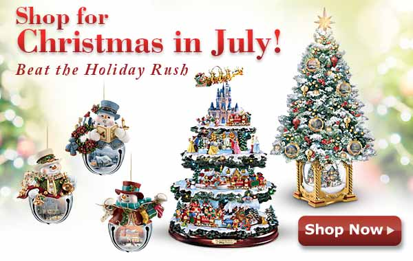 Shop for Christmas in July! Beat the Holiday Rush - Shop Now