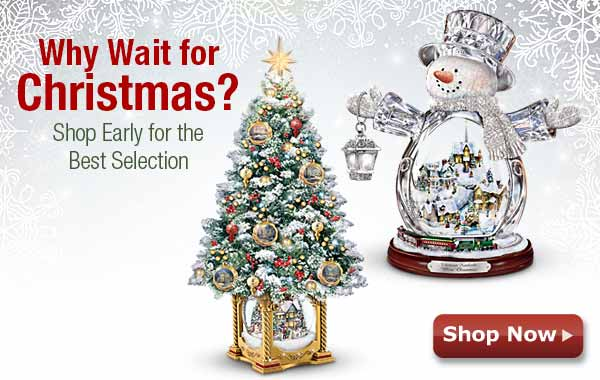 Why Wait for Christmas? Shop Early for theBest Selection - Shop Now